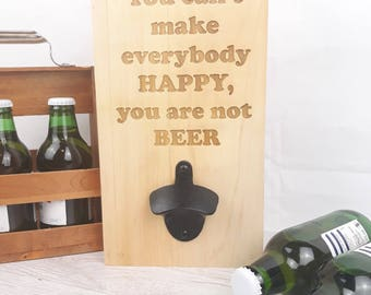 Wall mounted bottle opener 'you cant make everybody happy, you are not beer'
