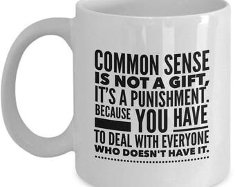 Funny Common Sense Coffee Mug - Humor Coffee Mugs For Women And Men - Funny Coffee Mugs For Work