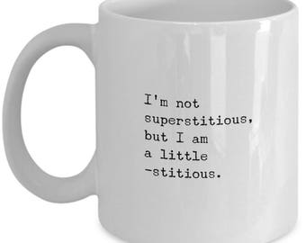 "The Office Show Mug: ""I'm Not Superstitious, But I Am A Little -Stitious"" - Michael Scott Quote, Television Show No. 12"