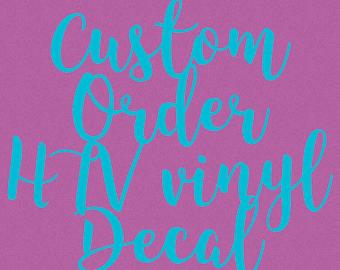 Custom HTV Vinyl Decals - Siser EasyWeed Vinyl - Heat Transfer Vinyl Decals - T shirt Decals