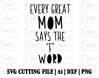 Every Great Mom Says the F Word SVG Cutting FIle, Ai, Dxf and PNG | Instant Download | Cricut and Silhouette | Mom Life | Mama |