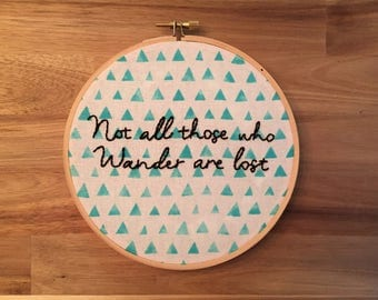 Not All Those Who Wander Are Lost Embroidery Hoop