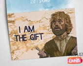 Tyrion Lannister / Peter Dinklage - I am the gift - funny House Lannister Game of Thrones Card - Christmas / Birthdays / Anniversaries