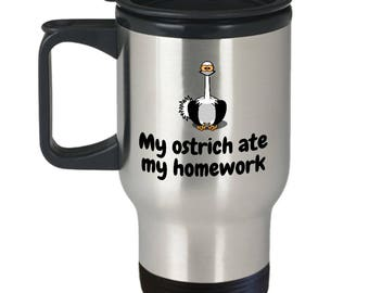 Funny Ostrich Travel Mug - Gift For Ostrich Lover or Farmer - My Ostrich Ate My Homework