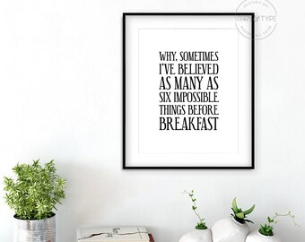 Why Sometimes I've believed as many as six impossible things before breakfast, Printable Wall Art, Lewis Carroll, Alice in Wonderland Quote