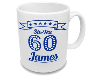 Six-Tea * Sixty * Birthday Coffee Mug With Your Name * Custom Mug *