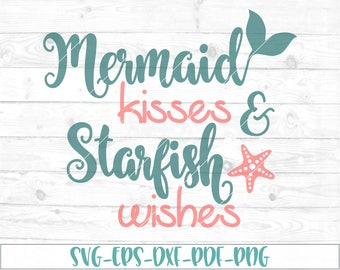 Mermaid kisses and starfish wishes svg, eps, dxf, png, cricut, cameo,scan N cut, cut file, mermaid svg, starfish svg, summer svg, sea svg