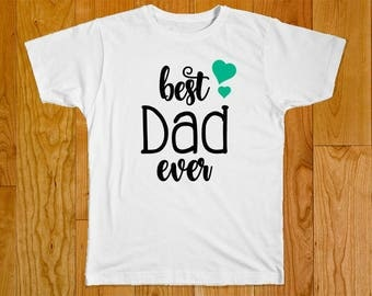 Best Dad Ever - Great for Dad / Father's Day Gifts - Dad Shirt