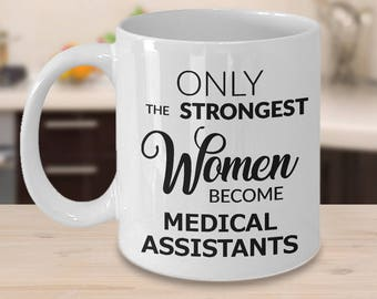 Medical Assistant Coffee Mug - Medical Assistant Gifts for Women - Only the Strongest Women Become Medical Assistants Coffee Mug
