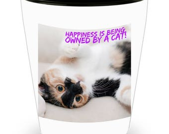 Happiness Is Being Owned By A Cat! Funny Calico Cat Photograph Adorns Cool Ceramic Shot Glass Makes a Perfect Gift!