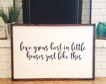 Love grows best in little houses, farmhouse decor, rustic home decor, livingroom sign, housewarming gift, wedding gift