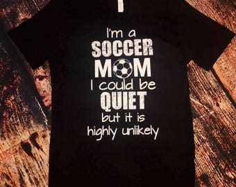 Soccer Mom I could be quiet T-shirt
