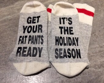 Get Your Fat Pants Ready ... It's The Holiday Season (Socks)