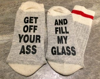 Get Off Your Ass ... And Fill My Glass (Socks)