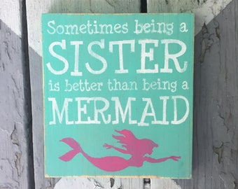 Sometimes being a sister is better than being a mermaid sign