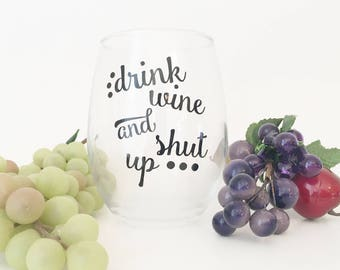 Drink Wine | Shut Up | Wine Glass | Funny Wine Glass | Snarky Wine | Wine Glass Gift | Party Gift | Bachelorette Party | Sarcastic Wine |