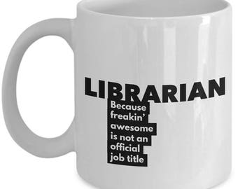 Librarian because freakin' awesome is not an official job title - Unique Gift Coffee Mug
