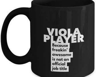 Viola Player because freakin' awesome is not an official job title - Unique Gift Black Coffee Mug