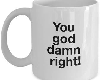 Breaking Bad Coffee Mug -You god damn right!. - Walter White Quote