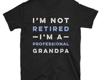 I'm Not Retired I'm a Professional Grandpa Shirt gift for grandpa birthday tee funny shirt awesome grandfather tshirt best ever