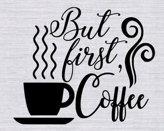 But First Coffee Cut file, But First Coffee svg, kitchen svg, Coffee svg, coffee mug svg, svg files, svg files for cricut, silhouette cameo