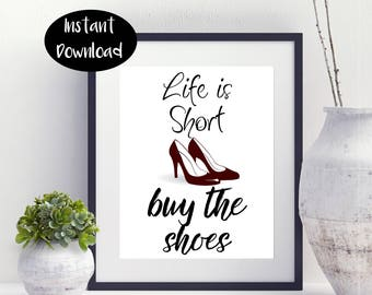 Life Is Short Buy The Shoes ,Shoe Lover ,Shoe Gift For Woman Instant Downloads DIGITAL PRINTABLE.