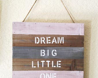 Dream Big Little One Rustic Pallet Sign