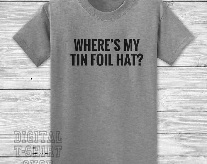 Where's My Tin Foil Hat? T-shirt