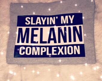 Slayin' My Melanin Complexion Shirt