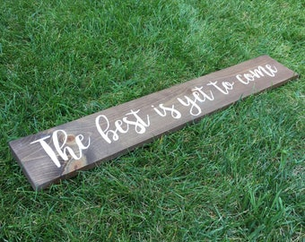 The Best Is Yet to Come Sign | Wooden Sign with Crisp, Hand-Painted Lettering | Valentine's Day Gift | Engagement/Wedding/Anniversary Gift