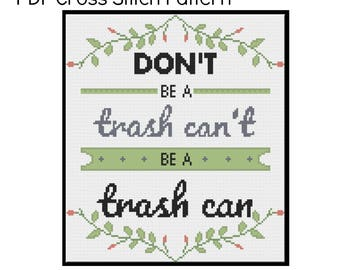PDF || Don't Be a Trash Can't be a Trash Can || Cross Stitch Pattern instant download PDF || Funny modern quote subversive cross stitch ||