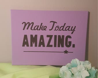 Make today  amazing.  Canvas quote.  Wall art. Home decor.  Bedrooms sign