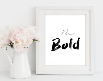 Be Bold Print, Wall Art, Typography Print, Gift For Her,Motivational Quote,Digital Prints,Printable Art,Home Decor,Modern Print,Calligraphy