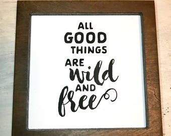 All good things are wild and free | framed wood sign | painted sign | decor | home