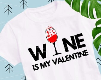 Wine is my Valentine svg Valentines Day svg wine svg love svg wine cut file kiss svg Valentine Shirt files for Cricut Silhouett Cameo lfvs