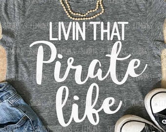 Pirates svg, Livin that Pirate Life svg, Pirate svg, Pirates iron on, pirates, Silhouette, Commercial use, files, Download, Cricut, dxf