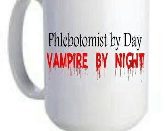 Phlebotomist by day Vampire by Night coffee Mug 16 oz