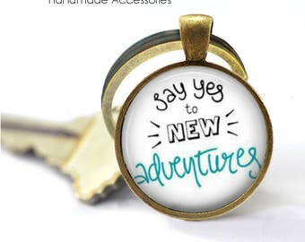 SAY YES To New ADVENTURES Key Ring • New Start Quote • New Beginnings • New Lfe • Start Again • Gift Under 20 • Made in Australia (K408)