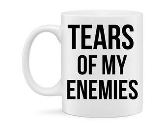 Funny Mug- Tears of my Enemies 2 Sided Printed Mug - Humor Coffee Mug- Funny gift, Office Mug Personalized for Office and Home