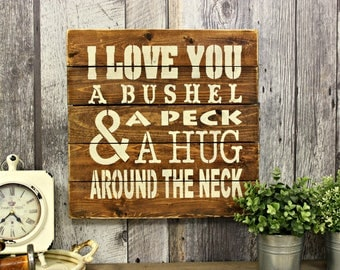 I Love You A Bushel & A Peck. Wood Sign. Love. Rustic Decor. Country Decor. Wall Decor. Love.