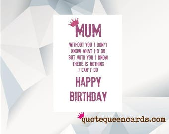 Mum Without You I Don't Know What I'd Do But With You I Know There Is Nothing I Can't Do, Birthday Card MUM, Birthday card for Mum, HANDMADE