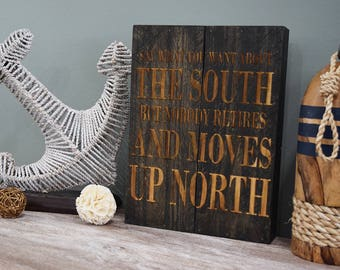 Engraved Pallet Wood Sign- Say What You Want About the South But Nobody Retires and Moves Up North | Gift | Funny | Laser | Retirement