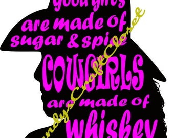 Good Girls Are Made Of Sugar  Spice COWGIRLS Are Made Of WHISKEY On Ice Svg / Png  File