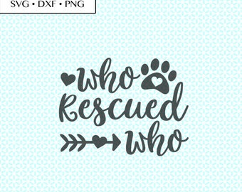Who Rescued Who Animal Paw SVG DXF png Cut Files • Rescue Animal svg • Rescue Paw PNG • Rescue Heart • Rescue Digital • Rescue Printable