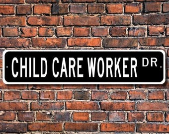 Child Care Worker, Child Care Worker Gift,  Child Care Worker sign, Child Care Worker decor, Custom Street Sign, Quality Metal Sign