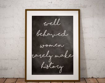 "Chalkboard printable, modern farmhouse decor, instant download, ""Well behaved women rarely make history"""