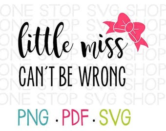 Little Miss Can't Be Wrong, Little Miss, Bow, Girls Shirt, Baby Girl Shirt, Baby Girl SVG, Bow SVG, Silhouette, Cricut, Cameo, Cut File