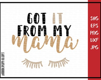 Got it from my mama cut file, mommy's girl svg, onesie svg, dxf, eps, jpeg, png ,cricut files for silhouette, cricut downloads, newborn svg