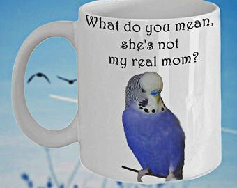 Cute and Funny Budgie Coffee Mug 'Not My Real Mom?', Double-Sided Print