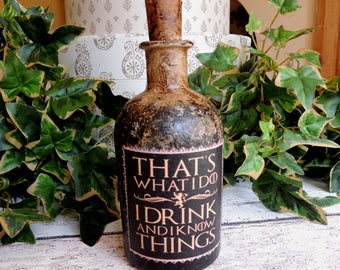 I drink and I know things. G.O.T. Bottle. Game Of Thrones Gift. Game of Thrones Prop. G.O.T. Potion Bottle. Drinkers Gift. Gift Bottle.